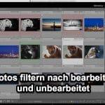 Lightroom Expertentipp – Fotos filtern nach bearbeitet und unbearbeitet