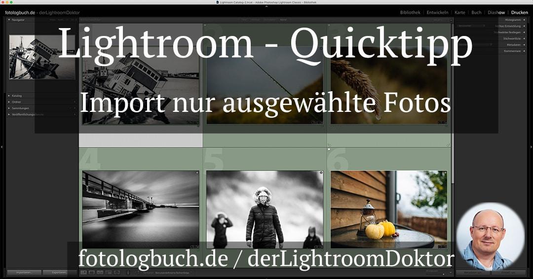 Lightroom Quicktipp – Import von Fotos – nur ausgewählte Fotos