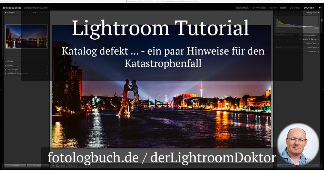 Lightroom Tutorial – Katalog defekt … – ein paar Hinweise für den Katastrophenfall