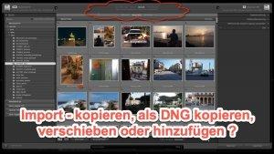 Lightroom  Expertentipp – Import von Fotos – Kopieren, als DNG kopieren, verschieben …?